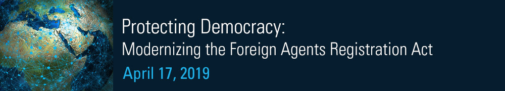 Protecting democracy: Modernizing the Foreign Agents Registration Act