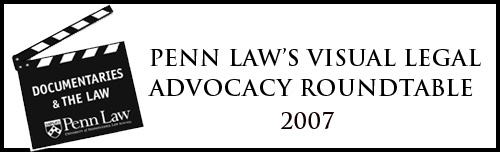 Penn Law's 2007 Visual Legal Advocacy Roundtable
